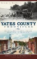 Yates County Chronicles: Stories from Penn Yan, Keuka Lake and the Heart of the Finger Lakes