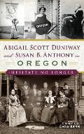 Abigail Scott Duniway and Susan B. Anthony in Oregon: Hesitate No Longer
