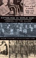 Pittsburgh in World War I: Arsenal of the Allies