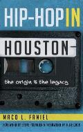 Hip Hop in Houston: The Origin and the Legacy