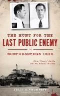 The Hunt for the Last Public Enemy in Northeastern Ohio: Alvin creepy Karpis and His Road to Alcatraz