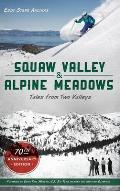 Squaw Valley and Alpine Meadows: Tales from Two Valleys 70th Anniversary Edition