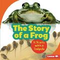 The Story of a Frog: It Starts with a Tadpole