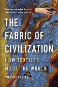 Fabric of Civilization How Textiles Made the World