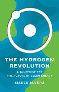 Hydrogen Revolution A Blueprint for the Future of Clean Energy