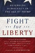 Fight for Liberty Defending Democracy in the Age of Trump