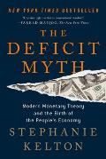 Deficit Myth Modern Monetary Theory & the Birth of the Peoples Economy
