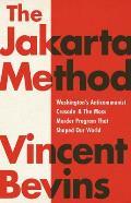 Jakarta Method Washingtons Anti Communist Crusade & the Mass Murder Program that Shaped Our World