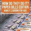How Do They Do It? Paper Bills Edition - Money Learning for Kids - Children's Growing Up & Facts of Life Books