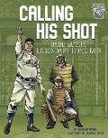 Calling His Shot Babe Ruths Legendary Home Run