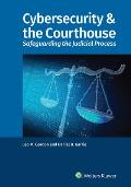 Cybersecurity & the Courthouse: Safeguarding the Judicial Process