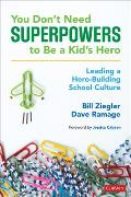 You Don't Need Superpowers to Be a Kid's Hero: Leading a Hero-Building School Culture