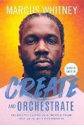 Create and Orchestrate: The Path to Claiming Your Creative Power from an Unlikely Entrepreneur