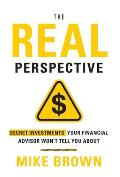 The REAL Perspective: Secret Investments Your Financial Advisor Won't Tell You About