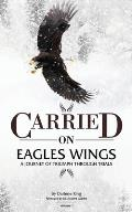 CARRIED on EAGLES WINGS: A Journey of Triumph Through Trials