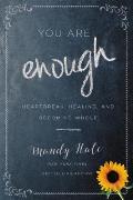 You Are Enough Heartbreak Healing & Becoming Whole