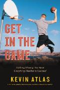 Get in the Game: Nothing Missing: You Have Everything Needed to Succeed
