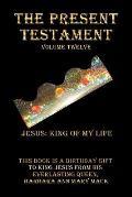 The Present Testament Volume Twelve: Jesus: King of My Life
