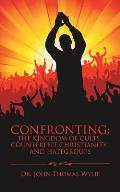 Confronting: The Kingdom of Cults, Counterfeit Christianity, and Hategroups