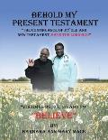 Behold My Present Testament: The Continuance of My Old and New Testament, Says the Lord God