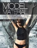 Model Material: An Aspiring Model's Guide on How to Become a Professional and International M-O-D-E-L and Exposing What the Modelling