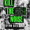 Kill the Noise Lib/E: Finding Meaning Above the Madness