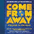 Come from Away Welcome to the Rock An Inside Look at the Hit Musical
