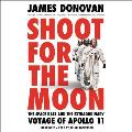 Shoot for the Moon The Space Race & the Extraordinary Voyage of Apollo 11