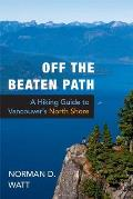 Off the Beaten Path A Hiking Guide to Vancouvers North Shore