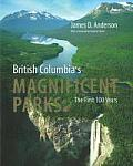 British Columbias Magnificent Parks A Centennial History