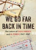We Go Far Back in Time The Letters of Earle Birney & Al Purdy 1947 1987
