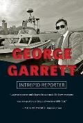 George Garrett: Intrepid Reporter
