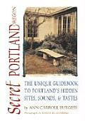 Secret Portland Oregon The Unique Guidebook to Portlands Hidden Sites Sounds & Tastes