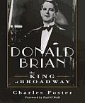 Donald Brian: King of Broadway: King of Broadway
