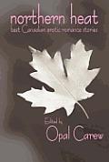 Northern Heat: Best Canadian Erotic Romance Stories