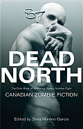 Dead North Canadian Zombie Fiction The Exile Book of Anthology Series Number Eight