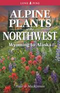 Alpine Plants of the Northwest Wyoming to Alaska