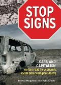 Stop Signs: Cars and Capitalism on the Road to Economic, Social and Ecological Decay