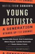 Notes from Canadas Young Activists A Generation Stands Up for Change