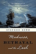 Madness Betrayal & the Lash The Epic Voyage of Captain George Vancouver
