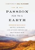 Passion for This Earth Writers Scientists & Activists Explore Our Relationship with Nature & the Environment