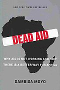 Dead Aid Why Aid is Not Working