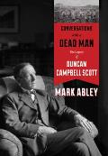 Conversations with a Dead Man The Legacy of Duncan Campbell Scott