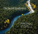 Sacred Headwaters The Fight to Save the Stikine Skeena & Nass