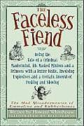 Faceless Fiend Being the Tale of a Criminal Mastermind His Masked Minions & a Princess with a Butter Knife Involving Explosives a
