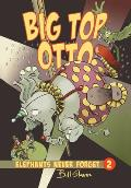 Elephants Never Forget 02 Big Top Otto