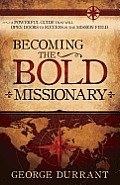 Becoming the Bold Missionary: A Powerful Guide That Will Open Doors to Success in the Mission Field