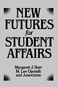 New Futures for Student Affairs: Building a Vision for Professional Leadership and Practice