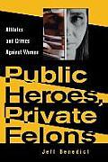 Public Heroes Private Felons Athletes & Crimes Against Women