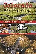 Colorado Flyfishing: Where to Eat, Sleep, Fish